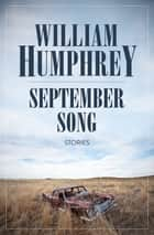 September Song - Stories ebook by William Humphrey