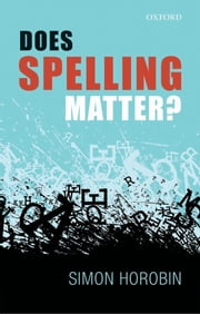Does Spelling Matter? ebook by Simon Horobin