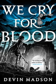 We Cry for Blood ebook by Devin Madson