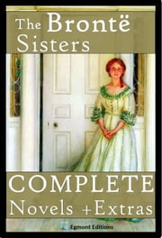 The Bronte Sisters - The Complete Novels (Annotated) + Extras ebook by Fiona Gibson