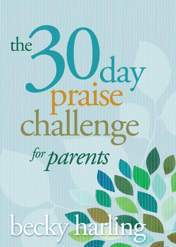 The 30-Day Praise Challenge for Parents ebook by Becky Harling