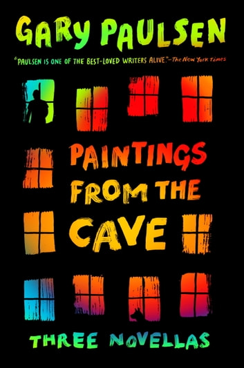 Paintings from the Cave - Three Novellas ebook by Gary Paulsen