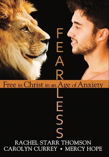 Fearless: Free in Christ in an Age of Anxiety ebook by Rachel Starr Thomson,Carolyn Currey,Mercy Hope