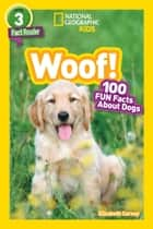 National Geographic Readers: Woof! 100 Fun Facts About Dogs ebook by Elizabeth Carney