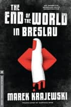 The End of the World in Breslau ebook by Marek Krajewski,Danusia Stok