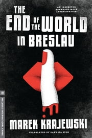 The End of the World in Breslau - An Inspector Mock Investigation ebook by Marek Krajewski,Danusia Stok