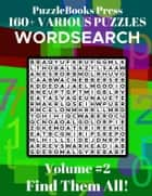 PuzzleBooks Press - WordSearch - Volume 2 - 160+ Various Puzzles - Find Them All! eBook by PuzzleBooks Press