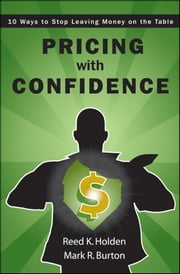 Pricing with Confidence - 10 Ways to Stop Leaving Money on the Table ebook by Reed Holden,Mark Burton