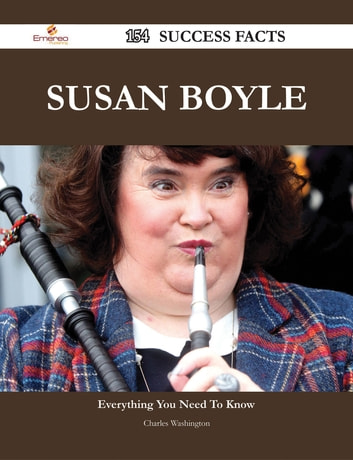 Susan Boyle 154 Success Facts - Everything you need to know about Susan Boyle ebook by Charles Washington