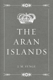 The Aran Islands ebook by J. M. Synge