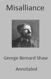 Misalliance (Annotated) ebook by George Bernard Shaw