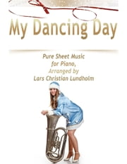 My Dancing Day Pure Sheet Music for Piano, Arranged by Lars Christian Lundholm ebook by Lars Christian Lundholm
