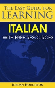 The Easy Guide for Learning Italian with Free Resources ebook by Jordan Houghton
