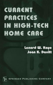 Current Practices in High-Tech Home Care ebook by Kaye, Lenard W., DSW