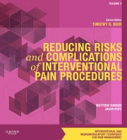 Reducing Risks and Complications of Interventional Pain Procedures - A Volume in the Interventional and Neuromodulatory Techniques for Pain Management Series ebook by Matthew Ranson,Jason Pope,Timothy Deer