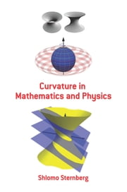 Curvature in Mathematics and Physics ebook by Shlomo Sternberg