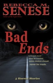 Bad Ends: 5 Horror Stories ebook by Rebecca M. Senese