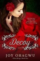 Decoy - Elliot-Kings, #1 eBook by Joy Ohagwu