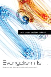 Evangelism Is . . . ebook by Dave Earley,David Wheeler