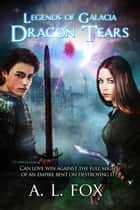 Dragon Tears ebook by A.L. Fox