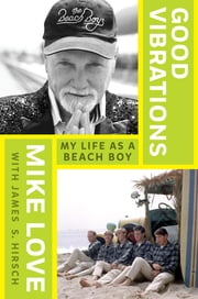 Good Vibrations - My Life as a Beach Boy ebook by Mike Love,James S. Hirsch