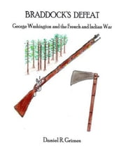 Braddock's Defeat - George Washington and the French and Indian War ebook by Daniel R. Grimes
