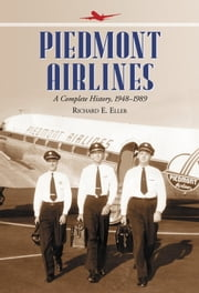 Piedmont Airlines - A Complete History, 1948-1989 ebook by Richard E. Eller