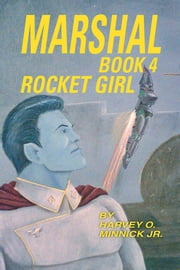 MARSHAL BOOK 4 - ROCKET GIRL ebook by HARVEY O. MINNICK JR.