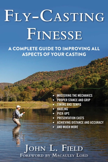 Fly-Casting Finesse - A Complete Guide to Improving All Aspects of Your Casting ebook by John L. Field