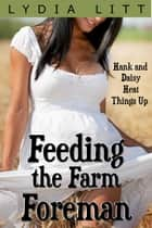 Feeding the Farm Foreman - Daisy the Human Dairy Cow, #2 ebook by Lydia Litt