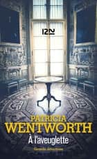 À l'aveuglette eBook by Pascale HAAS, Patricia WENTWORTH