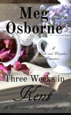 Three Weeks in Kent: A Pride and Prejudice Variation - A Convenient Marriage, #2 ebook by