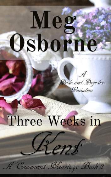 Three Weeks in Kent: A Pride and Prejudice Variation - A Convenient Marriage, #2 ebook by Meg Osborne