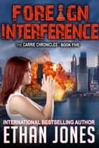 Foreign Interference - A Carrie Chronicles Spy Thriller ebook by Ethan Jones
