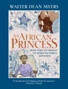An African Princess - From African Orphan to Queen Victoria's Favourite ebook by Walter Dean Myers