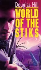 World Of The Stiks ebook by Douglas Hill