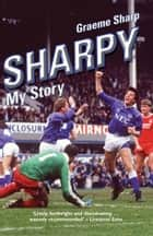 Sharpy - My Story ebook by Graeme Sharp