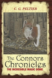 The Connors Chronicles, The Incredible Magic Dome ebook by C. G. Peltier