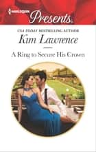 A Ring to Secure His Crown - A Passionate Cinderella Fairytale Romance ebook by Kim Lawrence