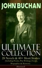 JOHN BUCHAN – Ultimate Collection: 28 Novels & 40+ Short Stories (Including Poems, War Writings, Essays, Biographies & Memoirs) - Illustrated - Thriller Classics, Spy Novels, Supernatural Tales, Historical Works, The Great War Writings & Autobiography; Including Complete Richard Hannay, Dickson McCunn & Sir Edward Leithen Series ebook by John Buchan