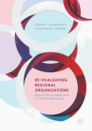 Re-Evaluating Regional Organizations - Behind the Smokescreen of Official Mandates ebook by Evgeny Vinokurov, Alexander Libman