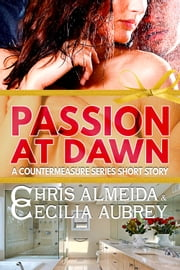 Passion at Dawn - A Contemporary Romance Novella in the Countermeasure Series ebook by Chris  Almeida,Cecilia Aubrey