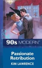 Passionate Retribution (Mills & Boon Vintage 90s Modern) ebook by Kim Lawrence