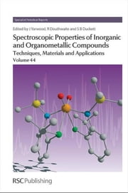 Spectroscopic Properties of Inorganic and Organometallic Compounds: Techniques, Materials and Applications, Volume 44 ebook by Yarwood, Jack