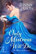 Only a Mistress Will Do ekitaplar by Jenna Jaxon