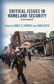 Critical Issues in Homeland Security - A Casebook ebook by James D. Ramsay,Linda A. Kiltz