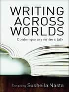 Writing Across Worlds - Contemporary Writers Talk ebook by Susheila Nasta