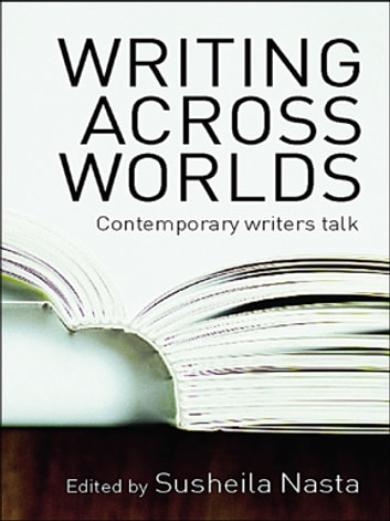 Writing Across Worlds - Contemporary Writers Talk ebook by