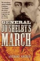 General Jo Shelby's March ebook by Anthony Arthur