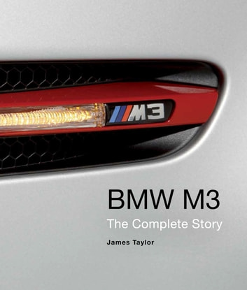 BMW M3 - The Complete Story ebook by James Taylor
